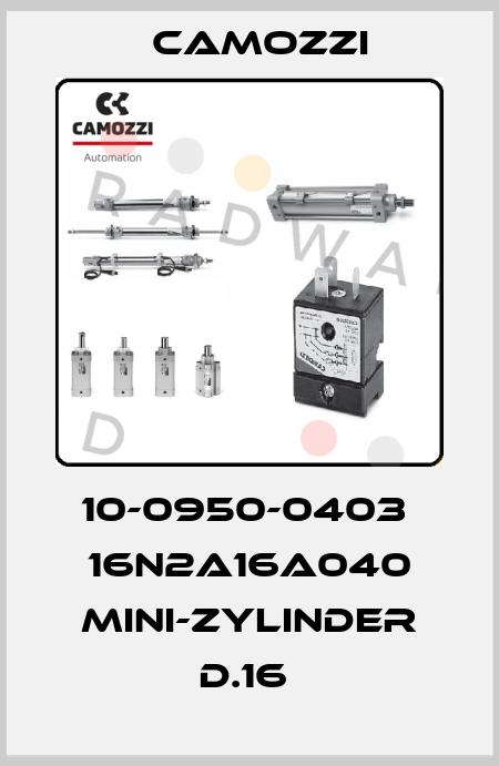 Camozzi-10-0950-0403  16N2A16A040 MINI-ZYLINDER D.16  price